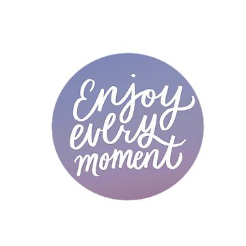 Enjoy every moment by ehoehenr