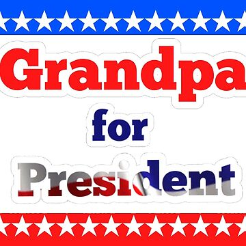 Grandpa for president by Popsmash