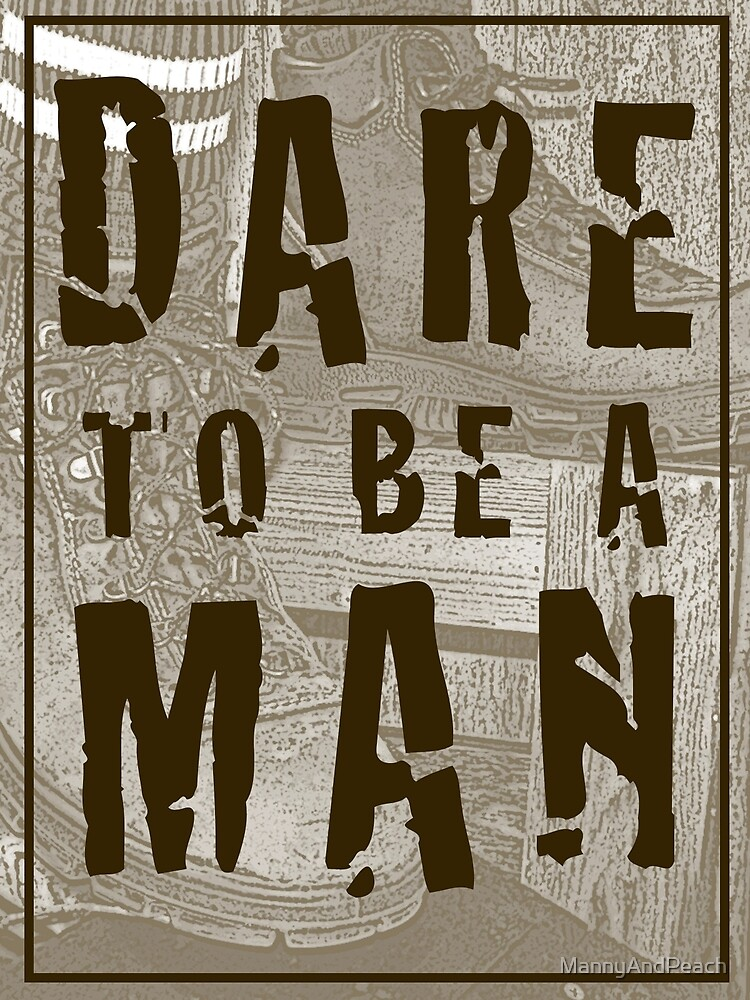 Dare To Be a Man by MannyAndPeach