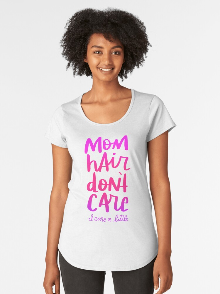 Mom hair don't care Women's Premium T-Shirt Front