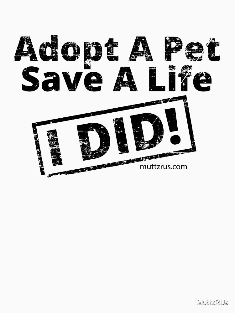 Adopt a Pet Save a Life (Black Text) by MuttzRUs
