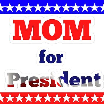 Mom for president by Popsmash