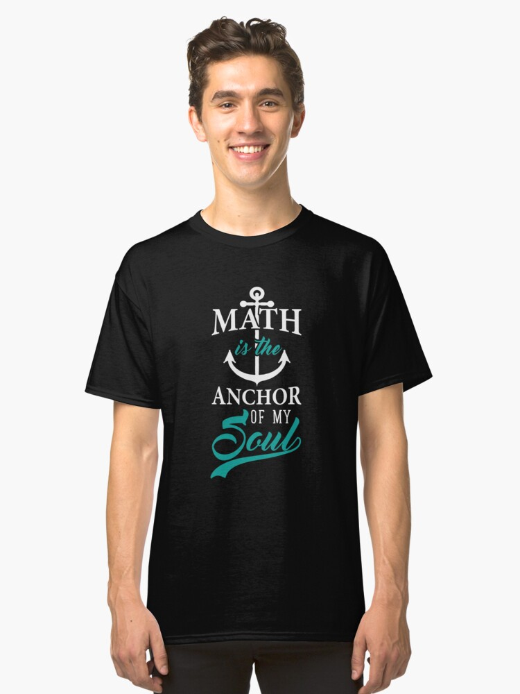 Math is the Anchor of my Soul Educator Student Gifts Classic T-Shirt Front