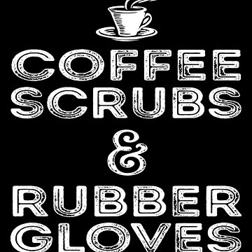 Coffee Scrubs and Rubber Gloves by studioN51