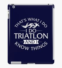 That's What I Do I Do Triathlon And I Know Things T-Shirt iPad Case/Skin