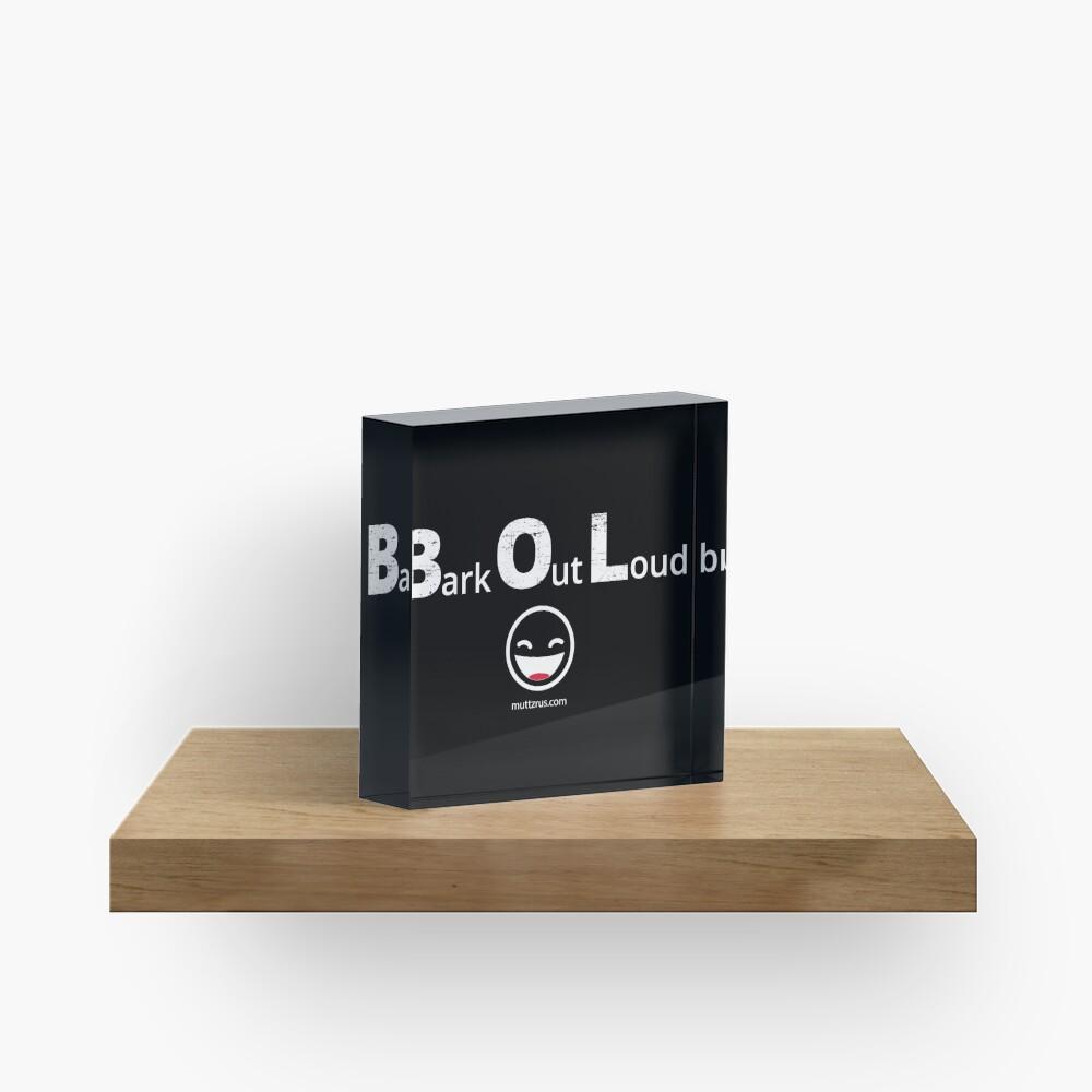 Bark Out Loud (White Text) (Emoji) Acrylic Block