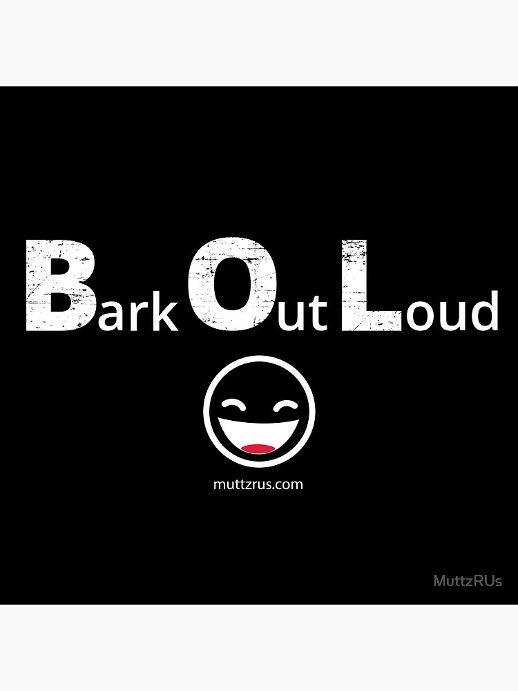 Bark Out Loud (White Text) (Emoji) by MuttzRUs