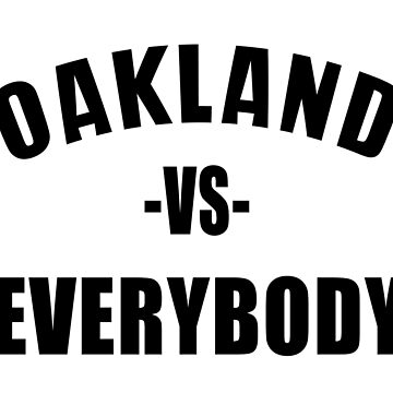 OAKLAND vs EVERYBODY by Red-One48