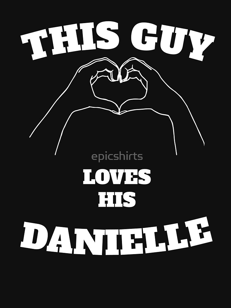 This Guy Loves His Danielle Valentine Day Gift by epicshirts