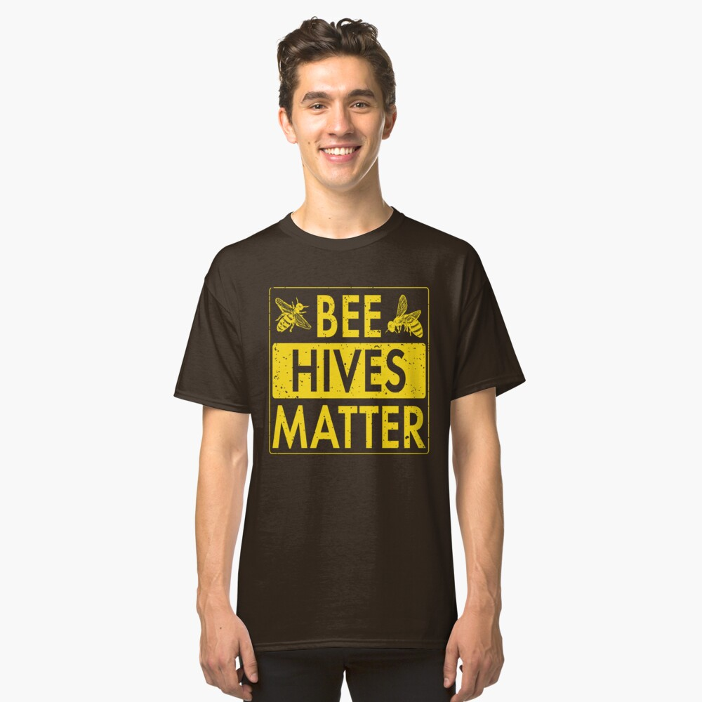 Bee Hives Matter! Cute Beekeeper Shirts & Environmentalist Gifts Classic T-Shirt Front