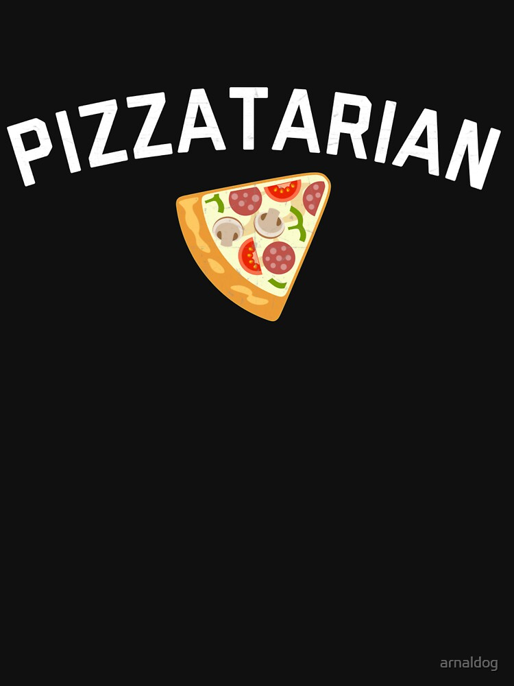 Pizzatarian Shirt Pizza Foodie Junk Food Graphic Tee by arnaldog