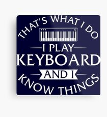 That's What I Do I Play Keyboard And I Know Things Metal Print