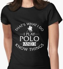 That's What I Do I Play Polo And I Know Things Women's Fitted T-Shirt