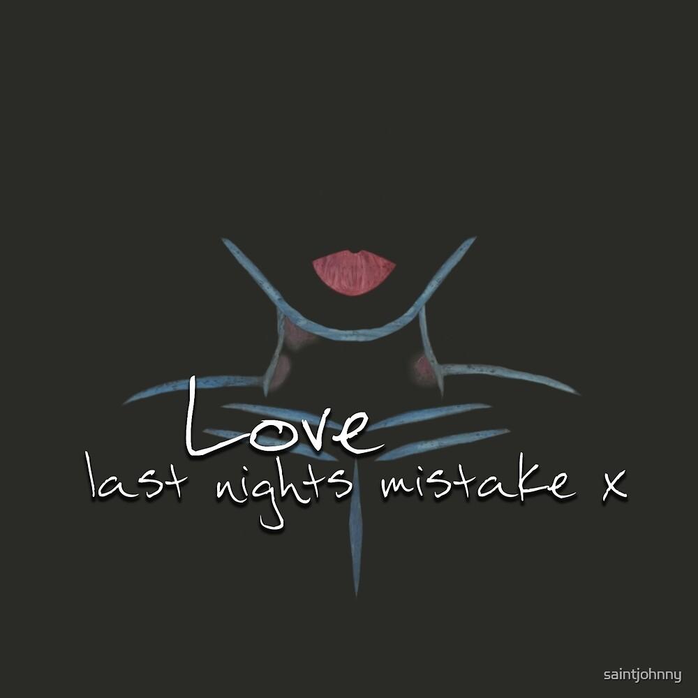 Love last nights mistake x by saintjohnny