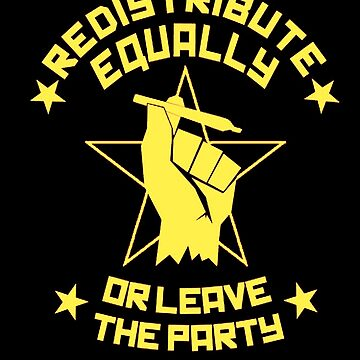 Redistribute equally or leave the party by oseyrams