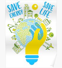 save energy save life - energy, energy efficiency, save money, energy conservation, green energy, savings, recycle, environmental, environmentally friendly Poster