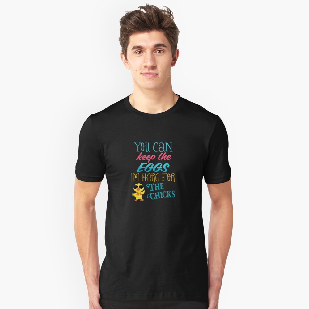 You Can Keep The Eggs I'm Here For The Chicks Easter  Unisex T-Shirt Front