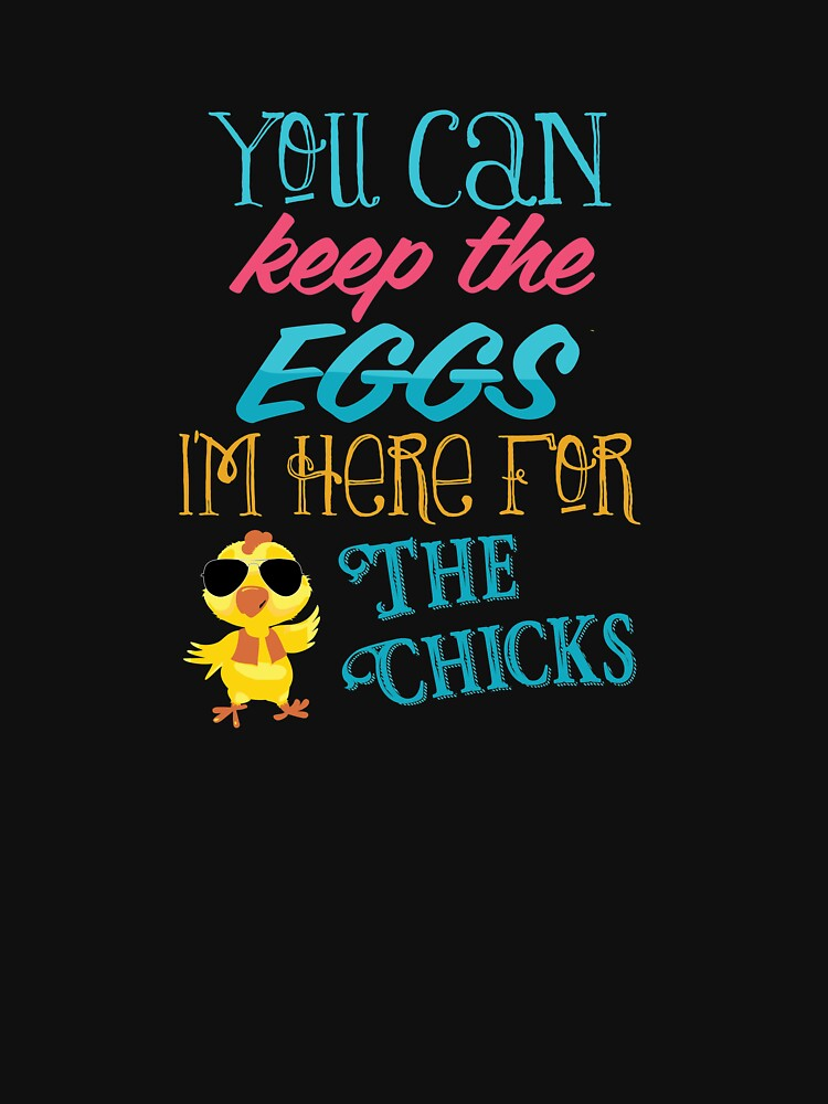 You Can Keep The Eggs I'm Here For The Chicks Easter  by BUBLTEES