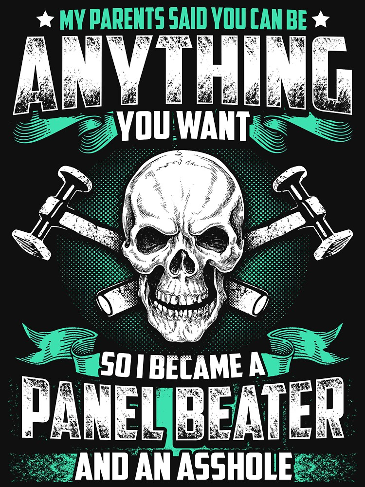 MY PARENTS SAID YOU CAN BE PANEL BEATER by todayshirt