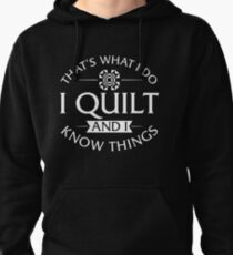 That's What I Do I Quilt And I Know Things Pullover Hoodie