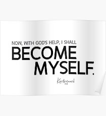 become myself - kierkegaard Poster