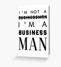 IM NOT A BUSINESS IM A BUSINESS MAN Greeting Card