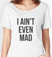 I aint even mad Women's Relaxed Fit T-Shirt