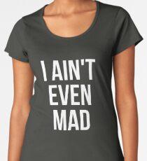 I aint even mad Women's Premium T-Shirt