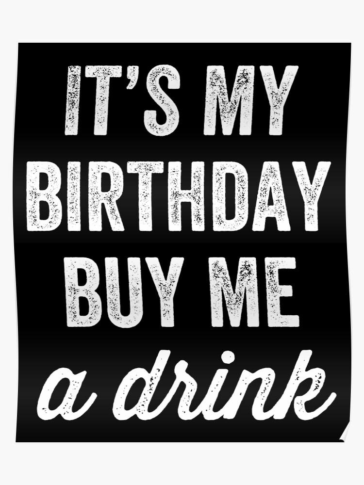C Est Mon Anniversaire Achète Moi Une Boisson Amateur D Alcool Poster