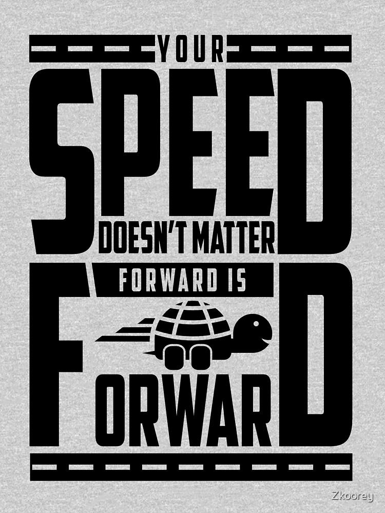 Your Speed Doesn't Matter Forward is Forward by Zkoorey