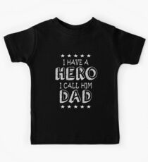 I have a hero i call him dad Kids Tee