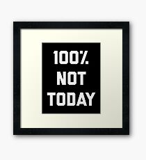 100% Not Today Funny Quote Framed Print