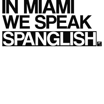 In Miami We Speak Spanglish by 305clothing