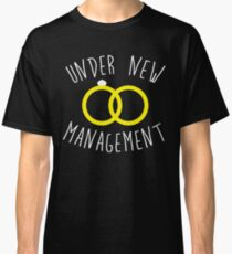 mens under new management funny wedding bachelor party 01 Classic T-Shirt