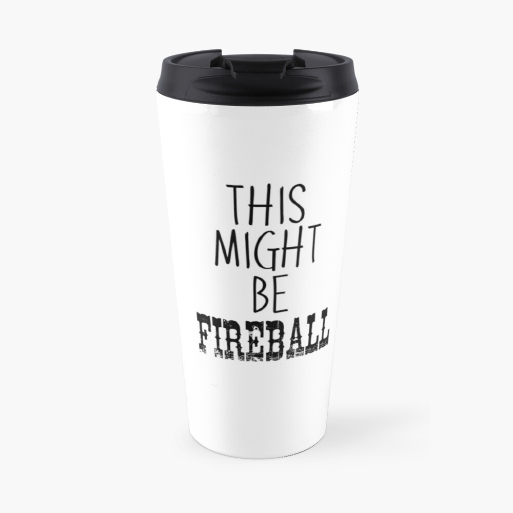 Quot This Might Be Fireball Sarcastic Funny Rude Coffee Mug