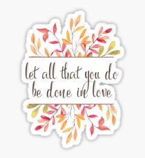 Let All That You Do be Done in Love - 1 Cor 16:14 Sticker