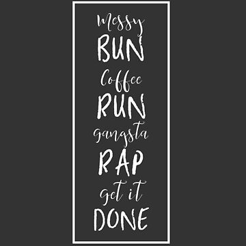 Messy Bun, Coffee Run, Gangsta Rap, Get it Done by embedesignco