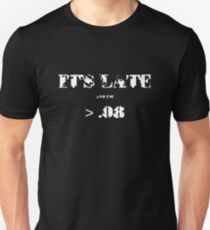 IT'S LATE AND I'M GREATER THAN A .08 DRUNK SHIRT Unisex T-Shirt