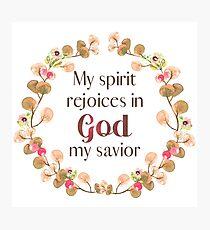 My Spirit Rejoices in God my Savior - Luke 1:47 Photographic Print