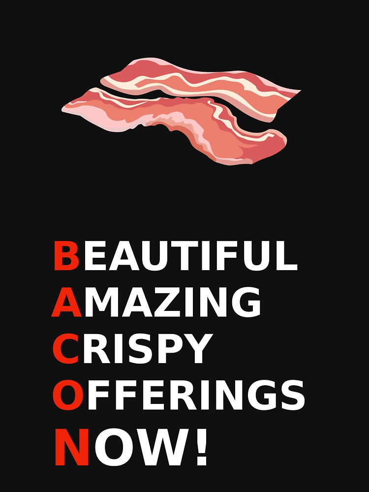 FUNNY BACON GIFT - BEAUTIFUL AMAZING CRISPY OFFERINGS NOW! by nathio