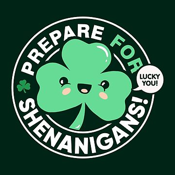 Prepare for Shenanigans, Cute St Patrick's Day Shamrock by BootsBoots