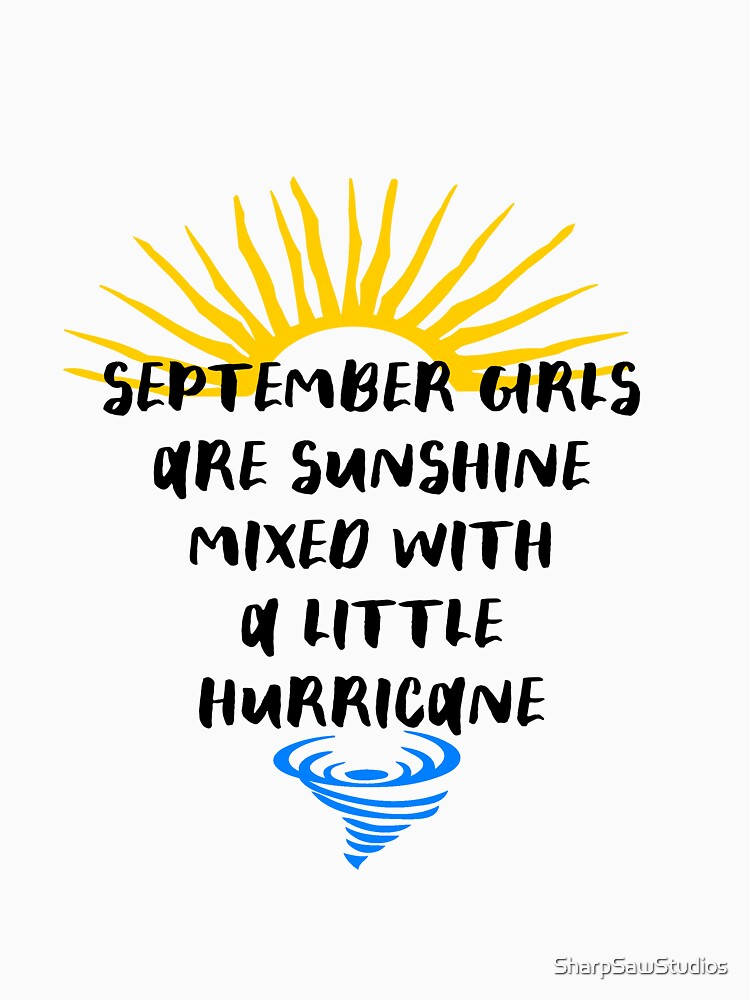 September Girls are Sunshine Mixed with a Little Hurricane by SharpSawStudios
