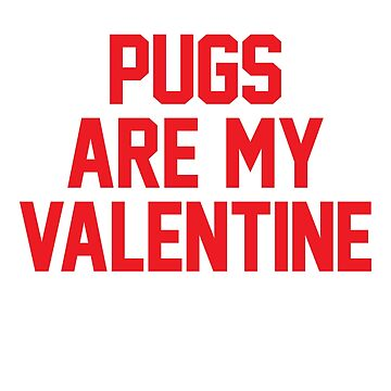 Pugs Are My Valentine - Red by anthonymzubia