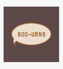 """I was saying """"Boo-urns"""" Photographic Print"""