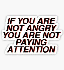 if you are not angry you are not paying attention Sticker