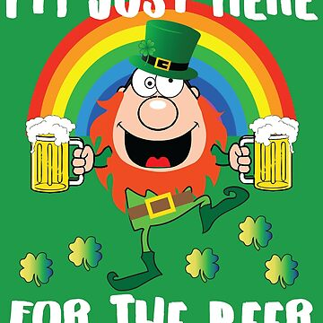 I'm Just Here For The Beer Drunk Leprechaun Shirt For St. Patricks Day by KelaEssentials