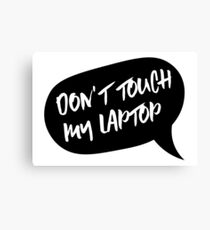 Don't touch my laptop Canvas Print