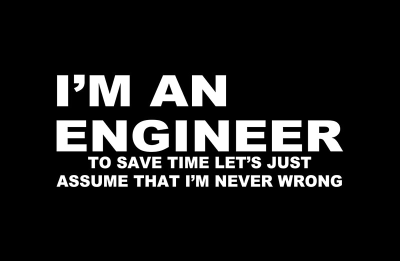 Quot I M An Engineer To Save Time Let S Just Assume That I M