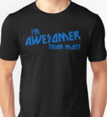 IM AWESOMER THAN MOST Funny Geek Nerd Unisex T-Shirt
