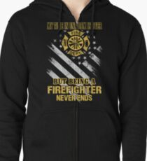 Firefighter - Being a firefighter never ends tee Zipped Hoodie